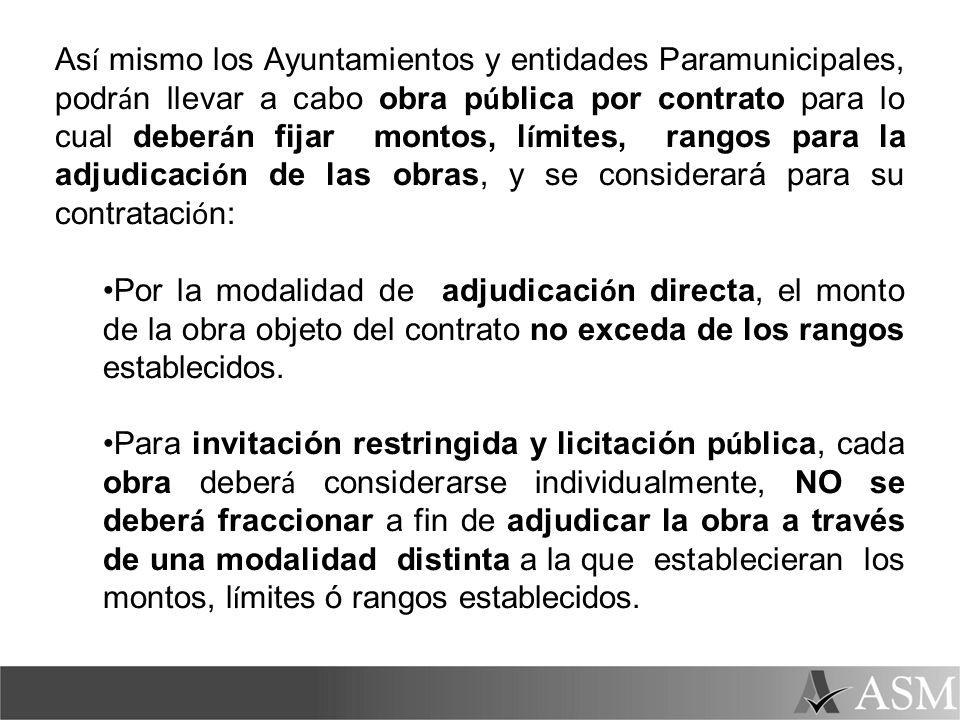 As í mismo los Ayuntamientos y entidades Paramunicipales, podr á n llevar a cabo obra p ú blica por contrato para lo cual deber á n fijar montos, l í