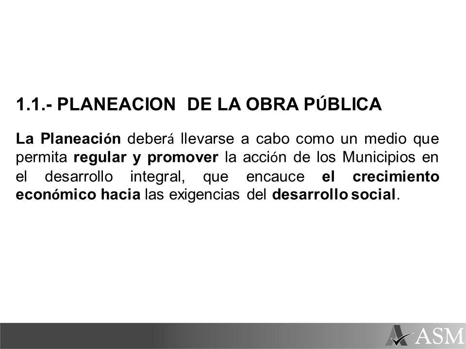 1.2.- PROGRAMACIÓN DE LA OBRA P Ú BLICA La programaci ó n del Gasto P ú blico Municipal, se sustentar á en el Plan de Desarrollo Municipal.
