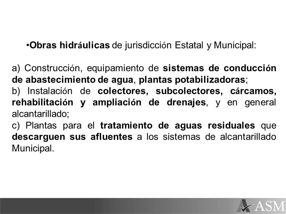 Obras hidr á ulicas de jurisdicci ó n Estatal y Municipal: a) Construcci ó n, equipamiento de sistemas de conducci ó n de abastecimiento de agua, plan