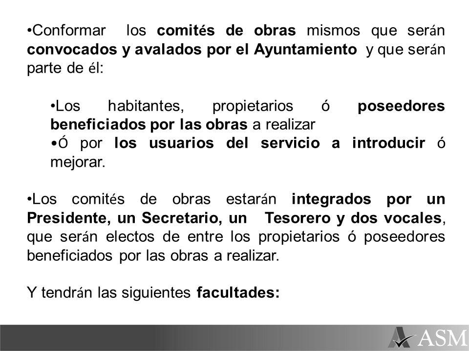 Conformar los comit é s de obras mismos que ser á n convocados y avalados por el Ayuntamiento y que ser á n parte de é l: Los habitantes, propietarios
