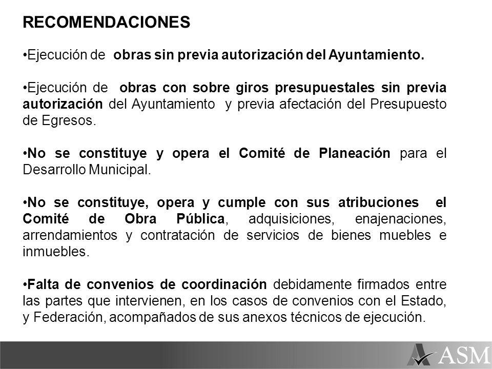 RECOMENDACIONES Ejecución de obras sin previa autorización del Ayuntamiento. Ejecución de obras con sobre giros presupuestales sin previa autorización