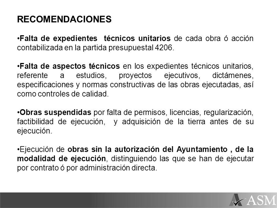 RECOMENDACIONES Falta de expedientes técnicos unitarios de cada obra ó acción contabilizada en la partida presupuestal 4206. Falta de aspectos técnico