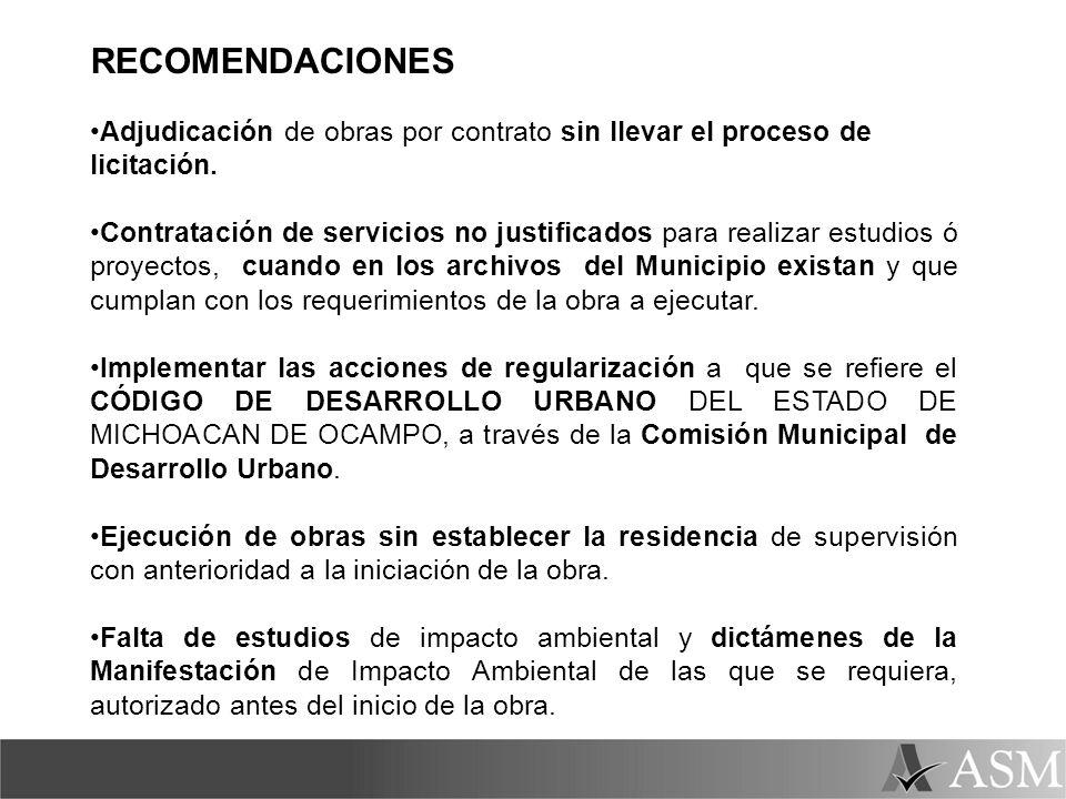 RECOMENDACIONES Adjudicación de obras por contrato sin llevar el proceso de licitación. Contratación de servicios no justificados para realizar estudi