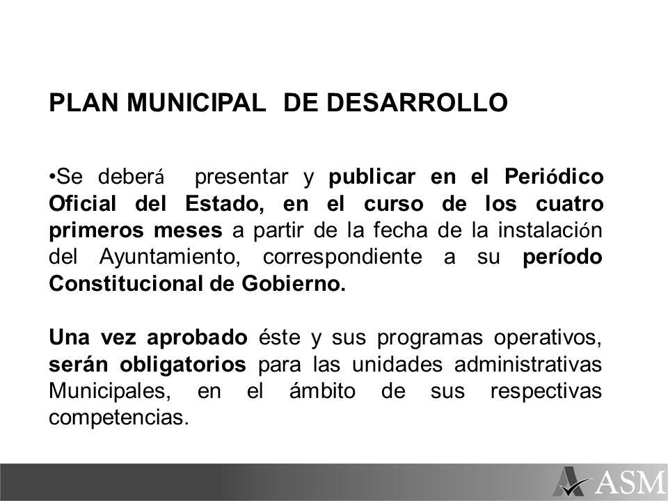 PLAN MUNICIPAL DE DESARROLLO Se deber á presentar y publicar en el Peri ó dico Oficial del Estado, en el curso de los cuatro primeros meses a partir d