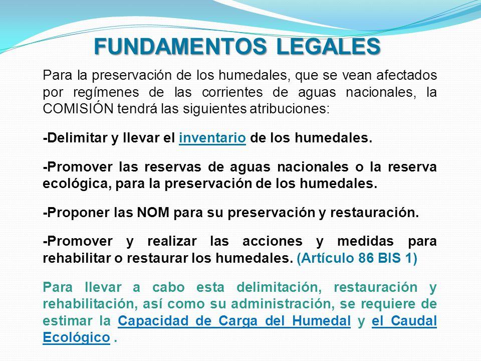 FUNDAMENTOS LEGALES Para la preservación de los humedales, que se vean afectados por regímenes de las corrientes de aguas nacionales, la COMISIÓN tend