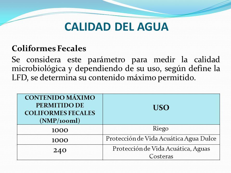 CALIDAD DEL AGUA Coliformes Fecales Se considera este parámetro para medir la calidad microbiológica y dependiendo de su uso, según define la LFD, se