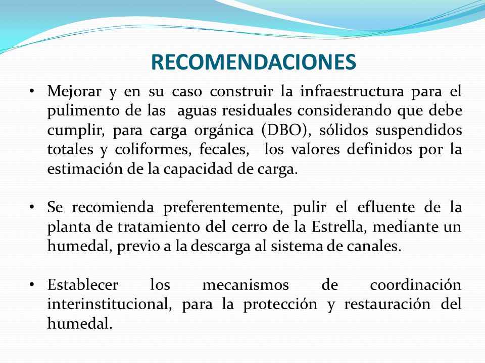 RECOMENDACIONES Mejorar y en su caso construir la infraestructura para el pulimento de las aguas residuales considerando que debe cumplir, para carga