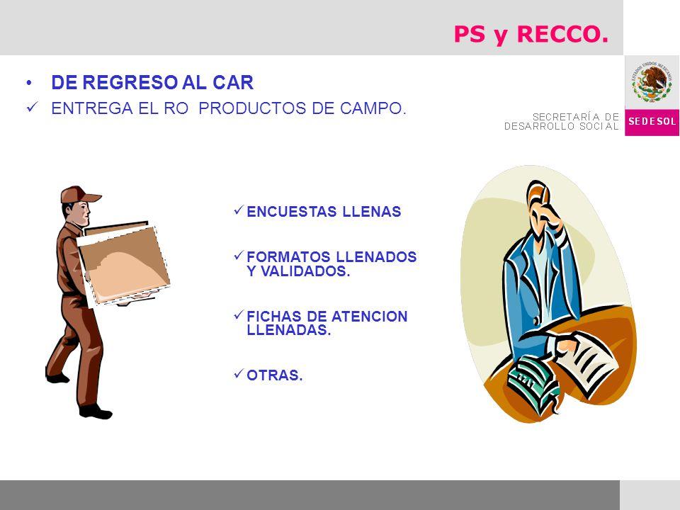 DE REGRESO AL CAR ENTREGA EL RO PRODUCTOS DE CAMPO. ENCUESTAS LLENAS FORMATOS LLENADOS Y VALIDADOS. FICHAS DE ATENCION LLENADAS. OTRAS. PS y RECCO.