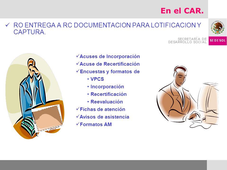 RO ENTREGA A RC DOCUMENTACION PARA LOTIFICACION Y CAPTURA. Acuses de Incorporación Acuse de Recertificación Encuestas y formatos de VPCS Incorporación