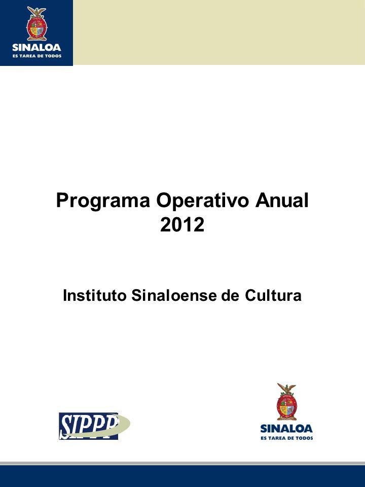 Sistema Integral de Planeación, Programación y Presupuestación del Gasto Público Proceso para el Ejercicio Fiscal del año 2012 Programa Operativo Anual 2012 Instituto Sinaloense de Cultura