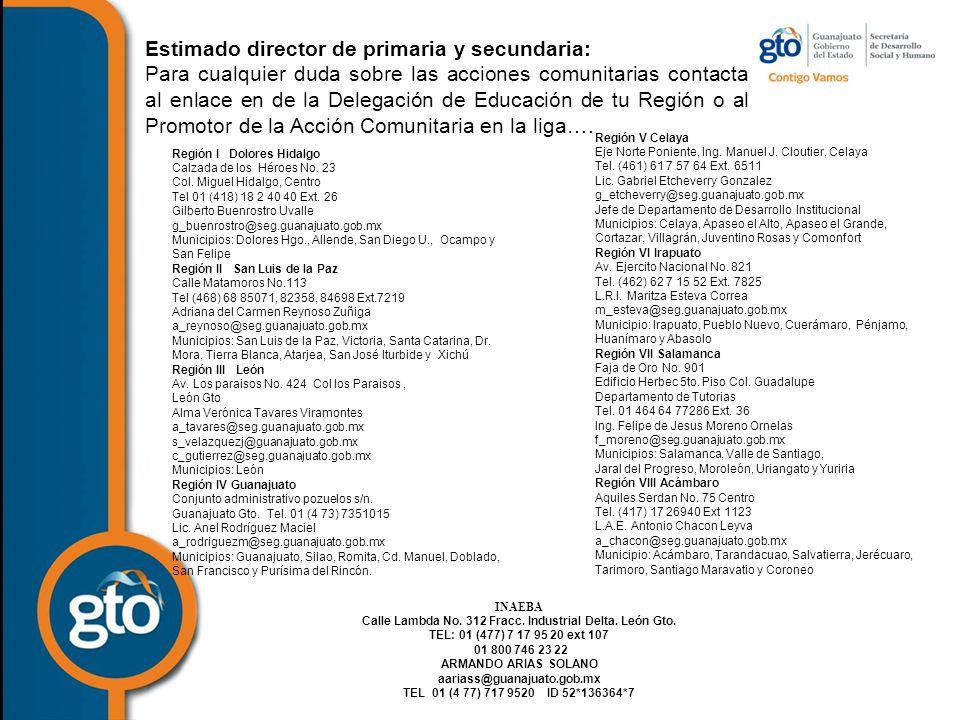 Estimado director de primaria y secundaria: Para cualquier duda sobre las acciones comunitarias contacta al enlace en de la Delegación de Educación de tu Región o al Promotor de la Acción Comunitaria en la liga….