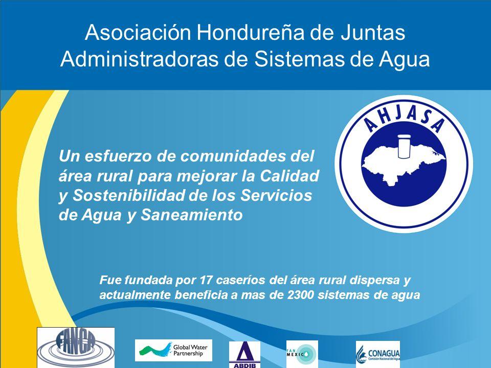 Asociación Hondureña de Juntas Administradoras de Sistemas de Agua Un esfuerzo de comunidades del área rural para mejorar la Calidad y Sostenibilidad