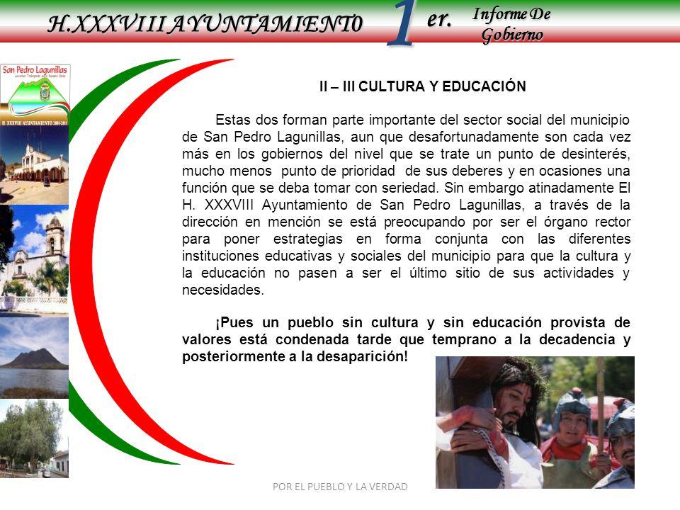 Informe De Gobierno Informe De Gobierno er.1 H.XXXVIII AYUNTAMIENT0 POR EL PUEBLO Y LA VERDAD II – III CULTURA Y EDUCACIÓN Estas dos forman parte impo