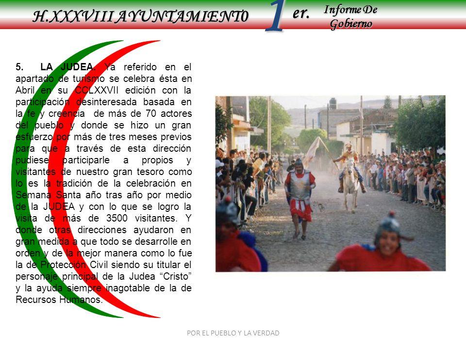 Informe De Gobierno Informe De Gobierno er.1 H.XXXVIII AYUNTAMIENT0 POR EL PUEBLO Y LA VERDAD 5. LA JUDEA. Ya referido en el apartado de turismo se ce