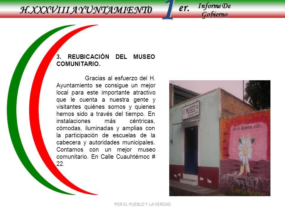 Informe De Gobierno Informe De Gobierno er.1 H.XXXVIII AYUNTAMIENT0 POR EL PUEBLO Y LA VERDAD 3. REUBICACIÓN DEL MUSEO COMUNITARIO. Gracias al esfuerz