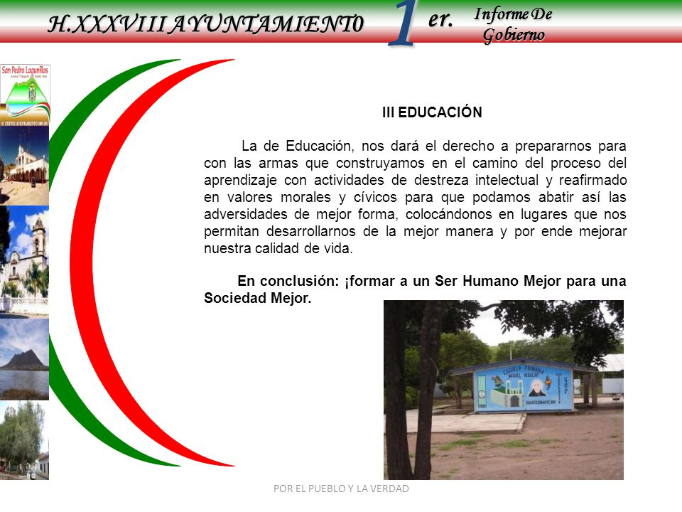Informe De Gobierno Informe De Gobierno er.1 H.XXXVIII AYUNTAMIENT0 POR EL PUEBLO Y LA VERDAD III EDUCACIÓN La de Educación, nos dará el derecho a pre