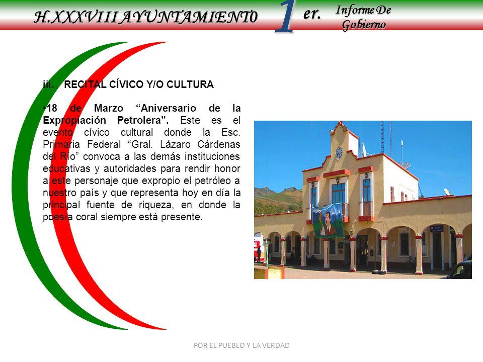 Informe De Gobierno Informe De Gobierno er.1 H.XXXVIII AYUNTAMIENT0 POR EL PUEBLO Y LA VERDAD iii.RECITAL CÍVICO Y/O CULTURA 18 de Marzo Aniversario d