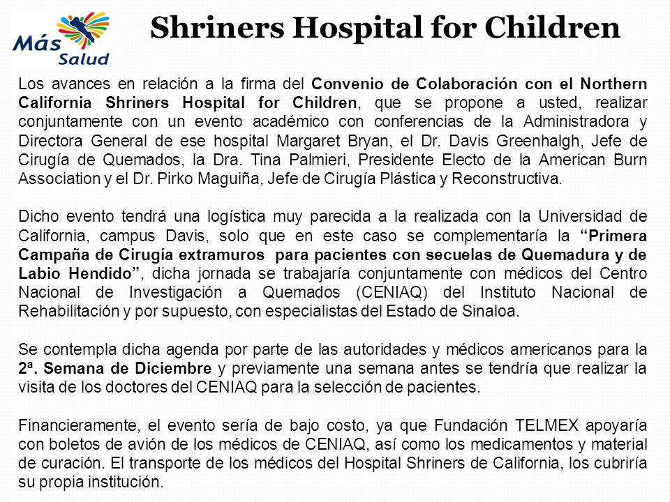 Los avances en relación a la firma del Convenio de Colaboración con el Northern California Shriners Hospital for Children, que se propone a usted, rea