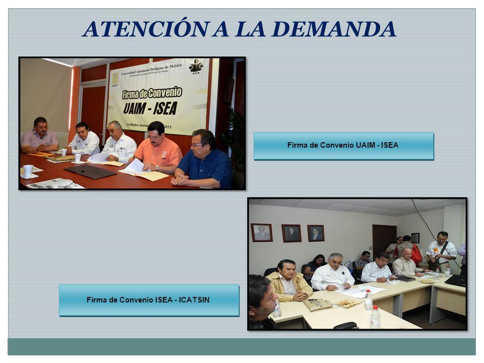 ATENCIÓN A LA DEMANDA Firma de Convenio ISEA - ICATSIN Firma de Convenio UAIM - ISEA