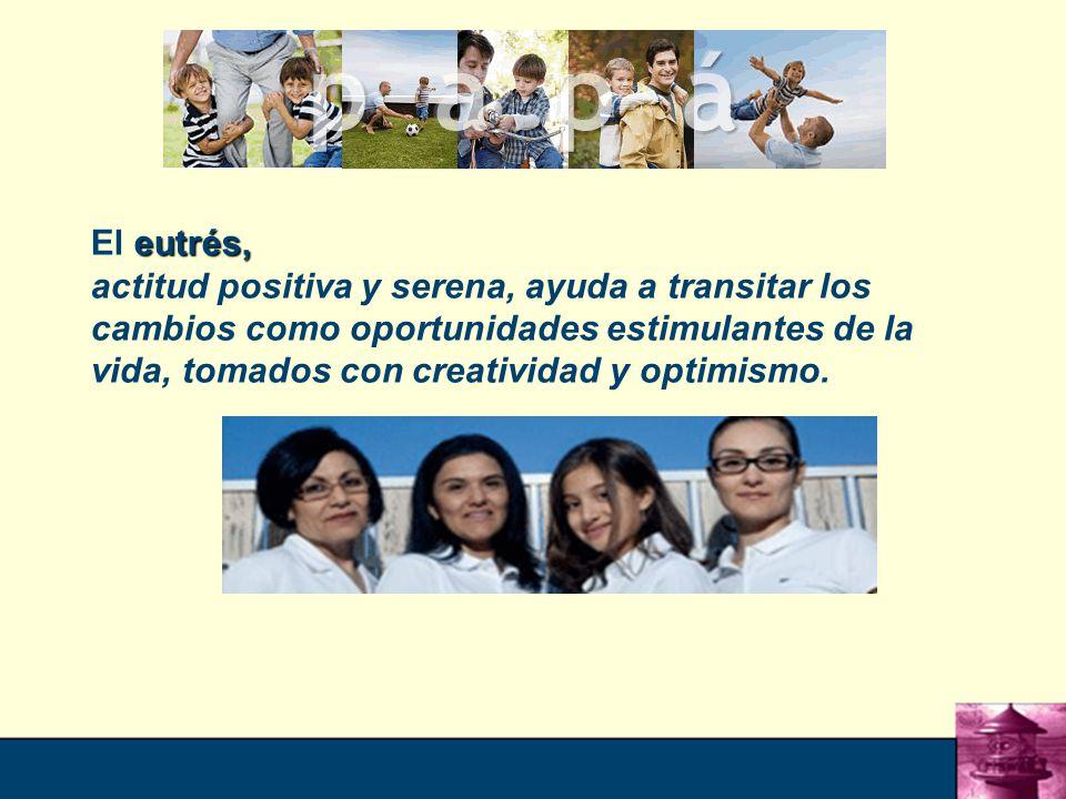 18 eutrés, El eutrés, actitud positiva y serena, ayuda a transitar los cambios como oportunidades estimulantes de la vida, tomados con creatividad y optimismo.