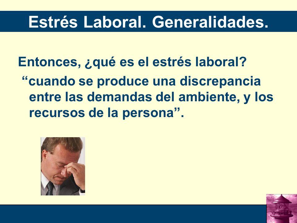 42 Estrés Laboral.Generalidades. Entonces, ¿qué es el estrés laboral.