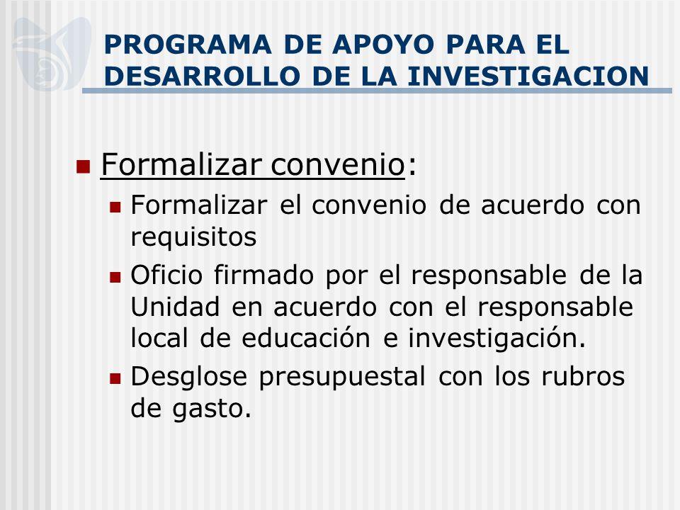 PROGRAMA DE APOYO PARA EL DESARROLLO DE LA INVESTIGACION Formalizar convenio: Formalizar el convenio de acuerdo con requisitos Oficio firmado por el r