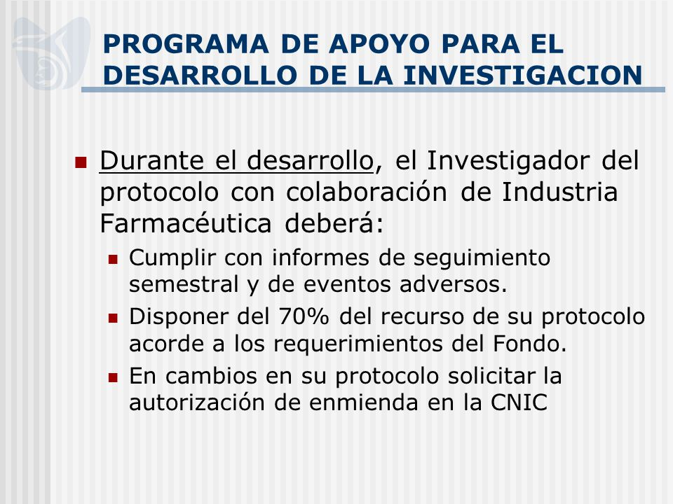 PROGRAMA DE APOYO PARA EL DESARROLLO DE LA INVESTIGACION Durante el desarrollo, el Investigador del protocolo con colaboración de Industria Farmacéuti