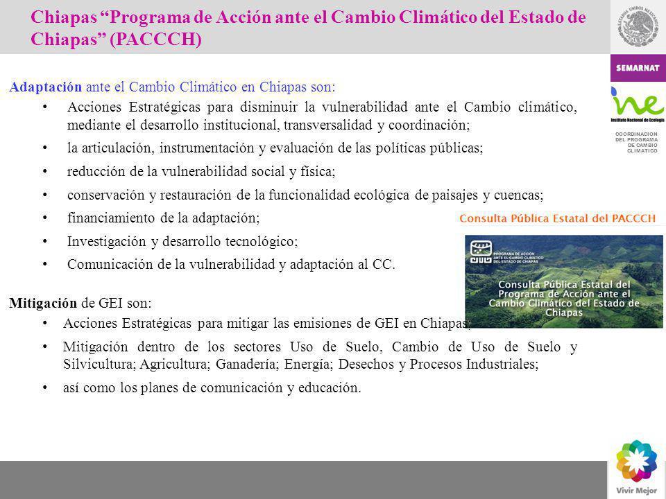 COORDINACION DEL PROGRAMA DE CAMBIO CLIMATICO Adaptación ante el Cambio Climático en Chiapas son: Acciones Estratégicas para disminuir la vulnerabilid
