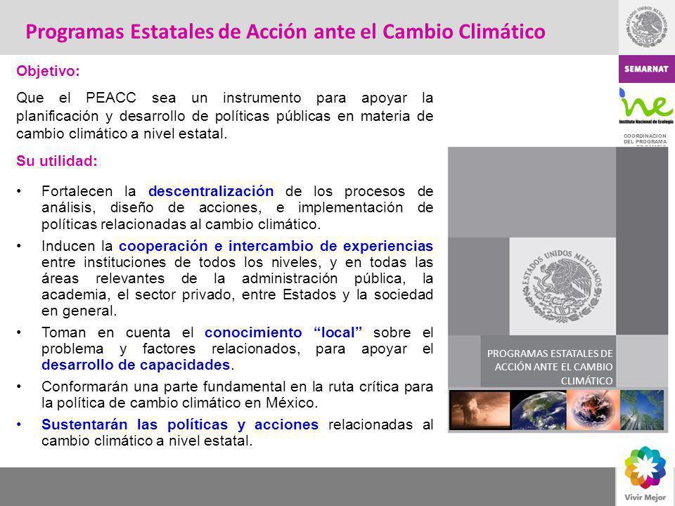 COORDINACION DEL PROGRAMA DE CAMBIO CLIMATICO Participación del INE en el proceso de elaboración de los PEACC El INE-SEMARNAT proporciona apoyo gratuito a los estados para elaborar sus PEACC, a través de; Asesoraría técnica y facilitación de talleres y Guías para: 1.El desarrollo del PEACC 2.Elaboración de inventarios y escenarios de emisiones de GEI 3.uso de escenarios de cambio climático en evaluaciones de impacto y vulnerabilidad Facilitación de escenarios de cambio climático con resolución espacial de 50 x 50 Km 2.