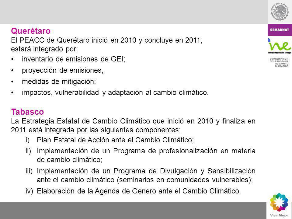 COORDINACION DEL PROGRAMA DE CAMBIO CLIMATICO Querétaro El PEACC de Querétaro inició en 2010 y concluye en 2011; estará integrado por: inventario de e
