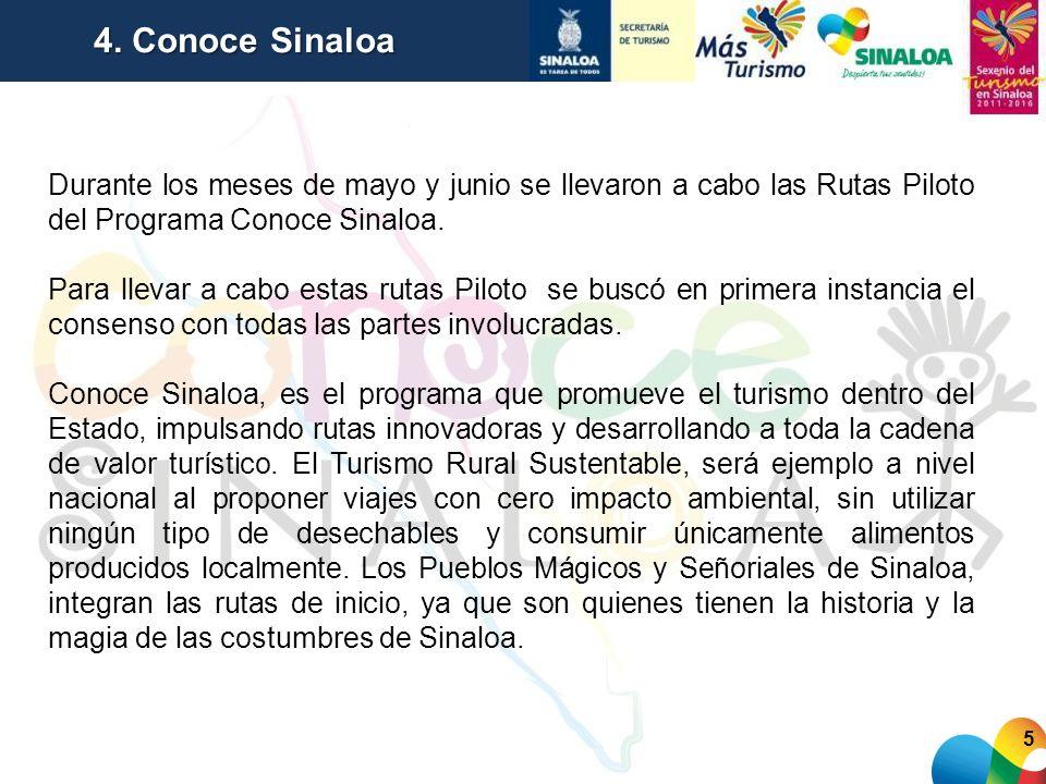 5 4. Conoce Sinaloa Durante los meses de mayo y junio se llevaron a cabo las Rutas Piloto del Programa Conoce Sinaloa. Para llevar a cabo estas rutas