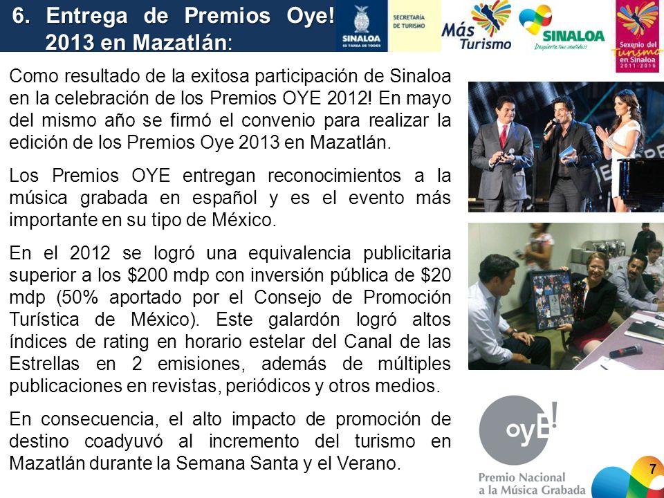 Como resultado de la exitosa participación de Sinaloa en la celebración de los Premios OYE 2012! En mayo del mismo año se firmó el convenio para reali