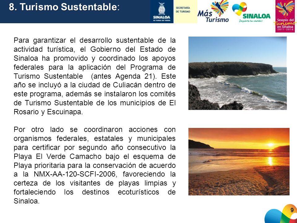 Para garantizar el desarrollo sustentable de la actividad turística, el Gobierno del Estado de Sinaloa ha promovido y coordinado los apoyos federales
