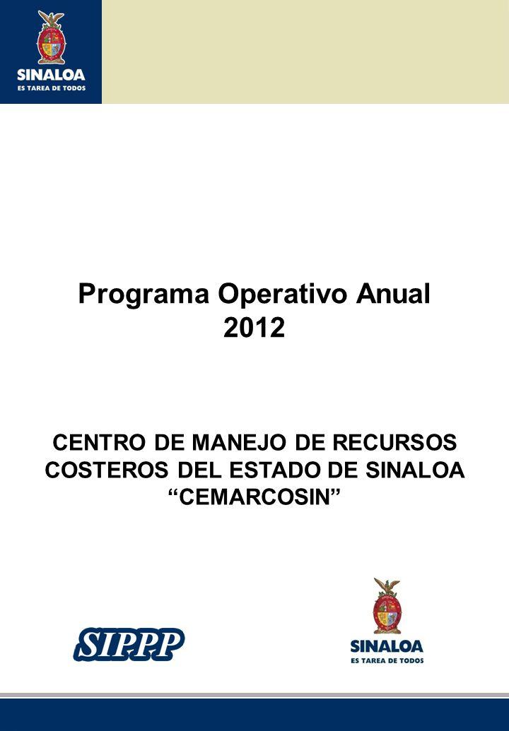 Sistema Integral de Planeación, Programación y Presupuestación del Gasto Público Proceso para el Ejercicio Fiscal del año 2012 FORMATO POA-01 1 Hoja de 24 Misión y Visión de Gobierno y de la Dependencia Dependencia u Organismo:Centro de Manejo de Recursos Costeros del Estado de Sinaloa.