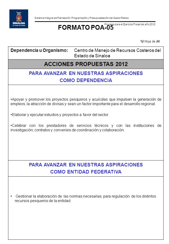 Sistema Integral de Planeación, Programación y Presupuestación del Gasto Público Proceso para el Ejercicio Fiscal del año 2012 FORMATO POA-05 Dependen