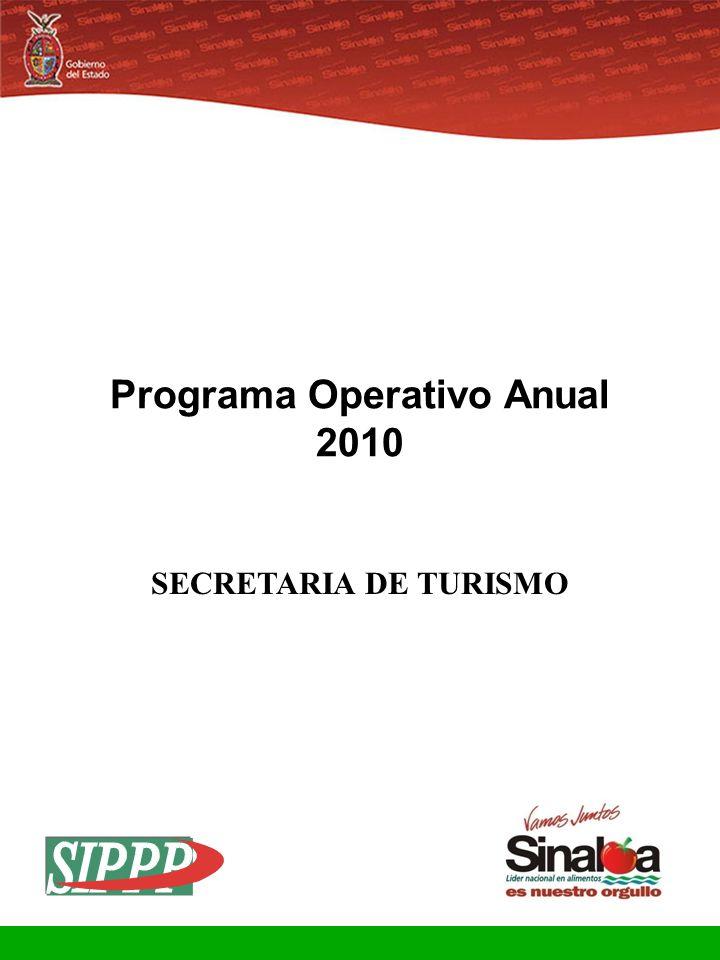 Sistema Integral de Planeación, Programación y Presupuestación Proceso para el Ejercicio Fiscal del año 2010 Gobierno del Estado Programa Operativo Anual 2010 SECRETARIA DE TURISMO