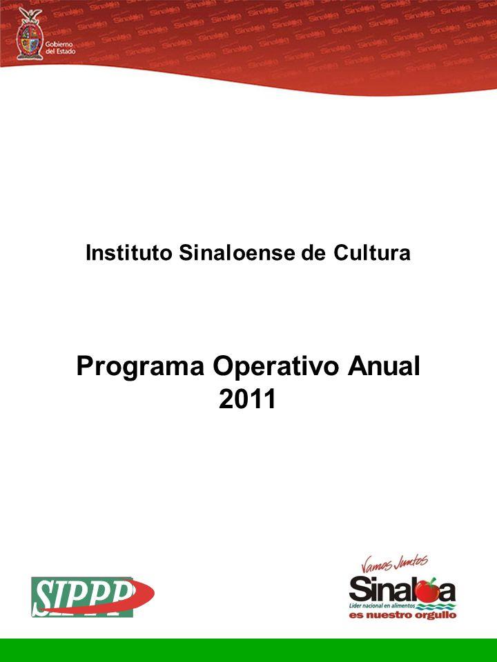 Sistema Integral de Planeación, Programación y Presupuestación Proceso para el Ejercicio Fiscal del año 2011 Gobierno del Estado Programa Operativo Anual 2011 Instituto Sinaloense de Cultura