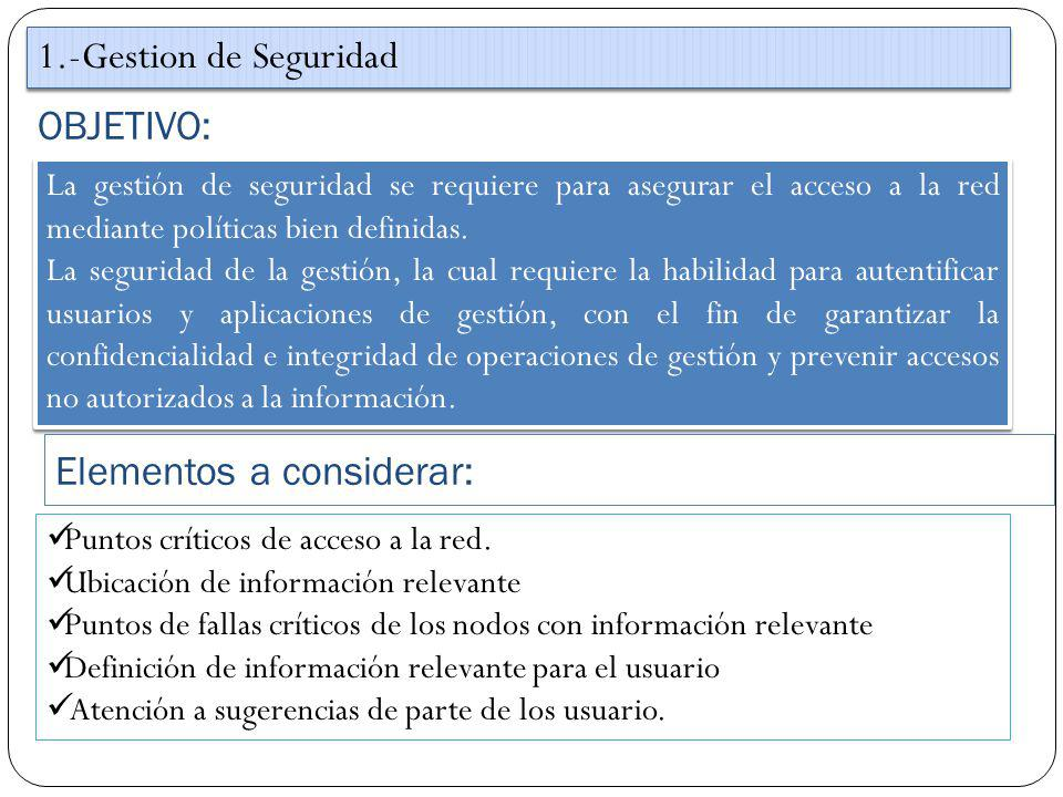 OBJETIVO: 1.-Gestion de Seguridad La gestión de seguridad se requiere para asegurar el acceso a la red mediante políticas bien definidas. La seguridad