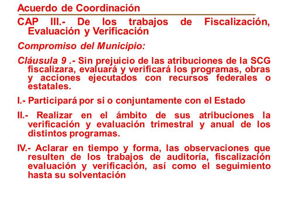 CAP III.- De los trabajos de Fiscalización, Evaluación y Verificación Compromiso del Municipio: Cláusula 9.- Sin prejuicio de las atribuciones de la S