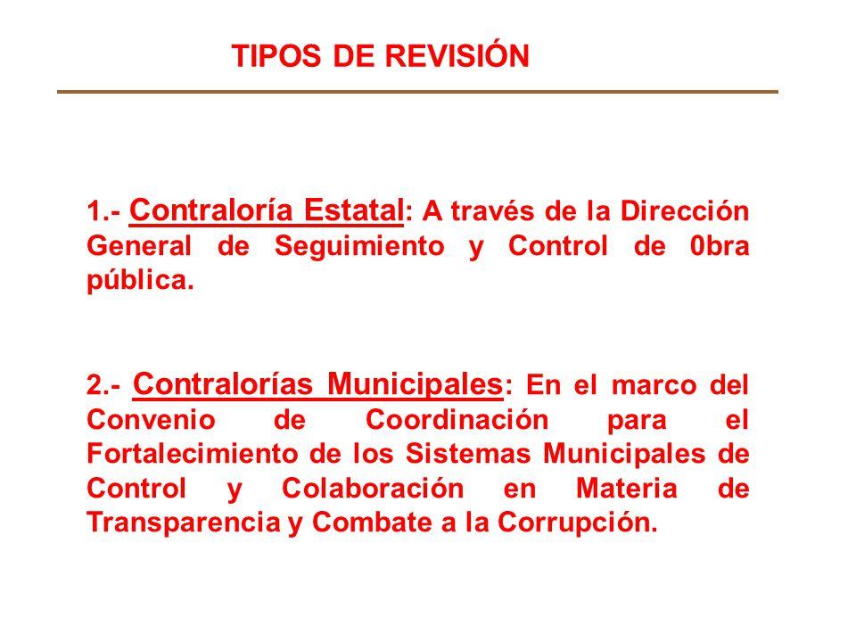 1.- Contraloría Estatal : A través de la Dirección General de Seguimiento y Control de 0bra pública. 2.- Contralorías Municipales : En el marco del Co