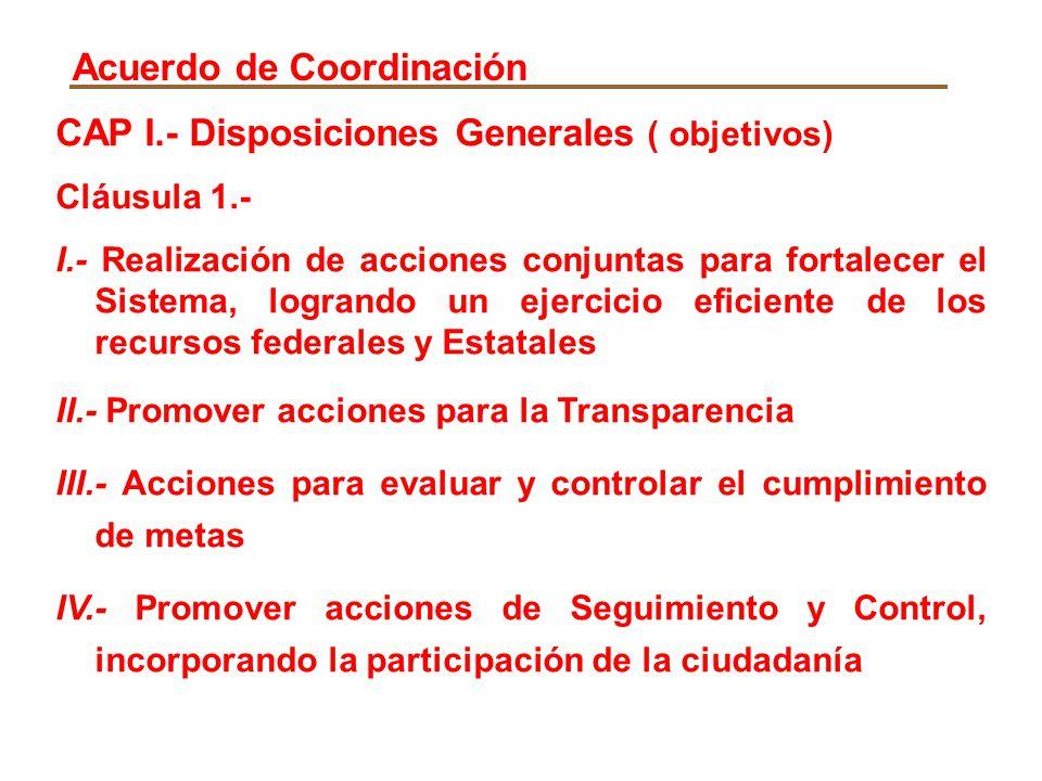 CAP I.- Disposiciones Generales ( objetivos) Cláusula 1.- I.- Realización de acciones conjuntas para fortalecer el Sistema, logrando un ejercicio efic