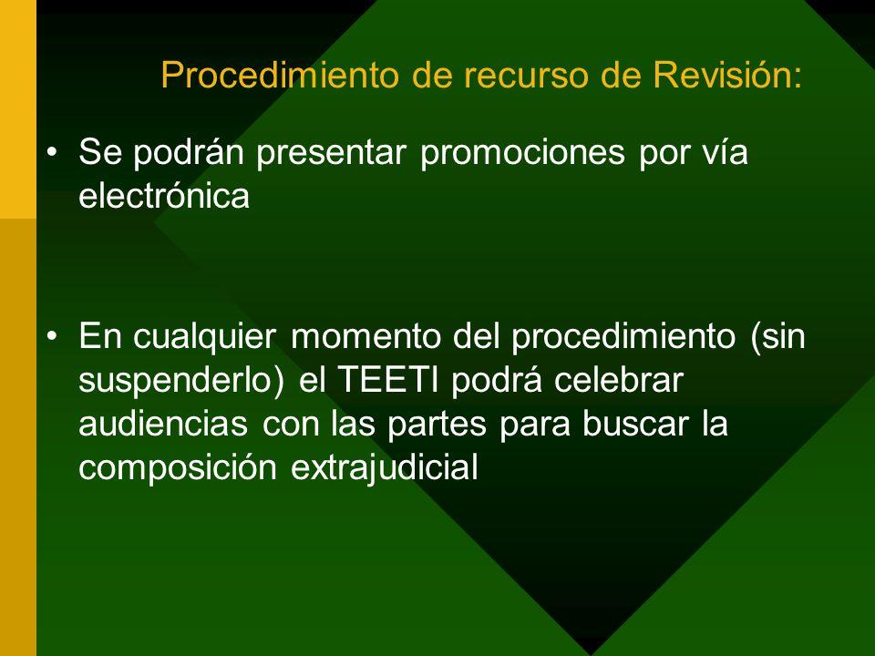Procedimiento de recurso de Revisión: Se podrán presentar promociones por vía electrónica En cualquier momento del procedimiento (sin suspenderlo) el TEETI podrá celebrar audiencias con las partes para buscar la composición extrajudicial