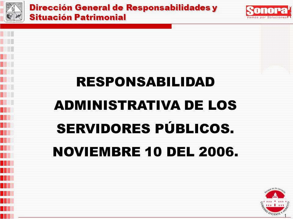 1 Dirección General de Responsabilidades y Situación Patrimonial RESPONSABILIDAD ADMINISTRATIVA DE LOS SERVIDORES PÚBLICOS.