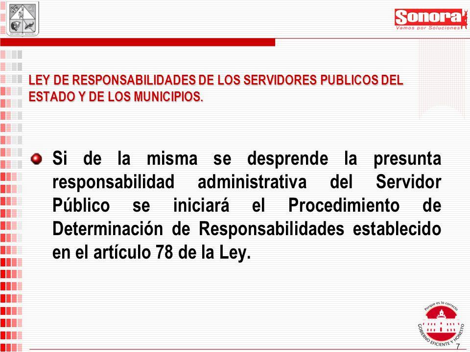 7 Si de la misma se desprende la presunta responsabilidad administrativa del Servidor Público se iniciará el Procedimiento de Determinación de Responsabilidades establecido en el artículo 78 de la Ley.