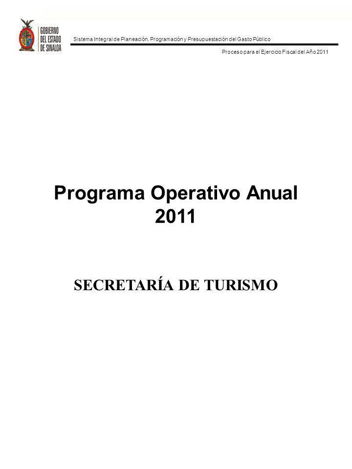 Programa Operativo Anual 2011 SECRETARÍA DE TURISMO Sistema Integral de Planeación, Programación y Presupuestación del Gasto Público Proceso para el Ejercicio Fiscal del Año 2011