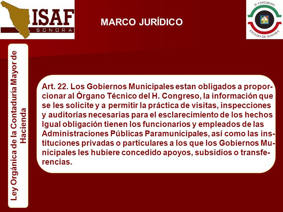 MARCO JURÍDICO Ley Orgánica de la Contaduría Mayor de Hacienda Art. 22. Los Gobiernos Municipales estan obligados a propor- cionar al Órgano Técnico d