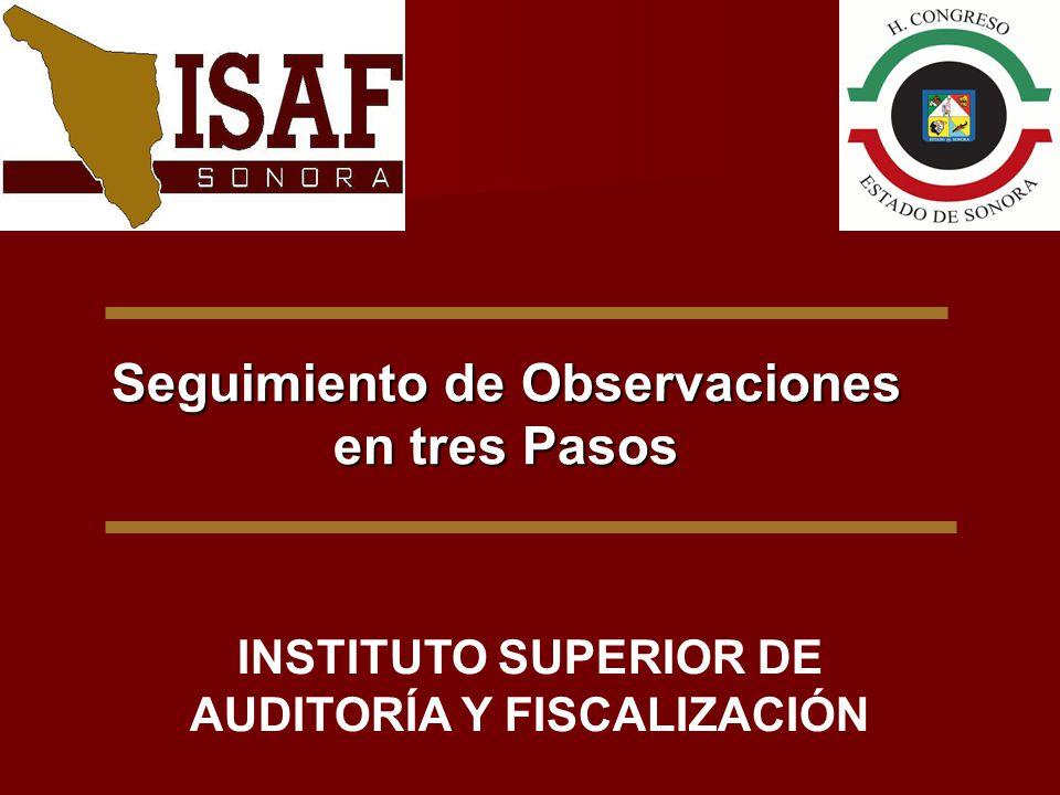 INSTITUTO SUPERIOR DE AUDITORÍA Y FISCALIZACIÓN Seguimiento de Observaciones en tres Pasos