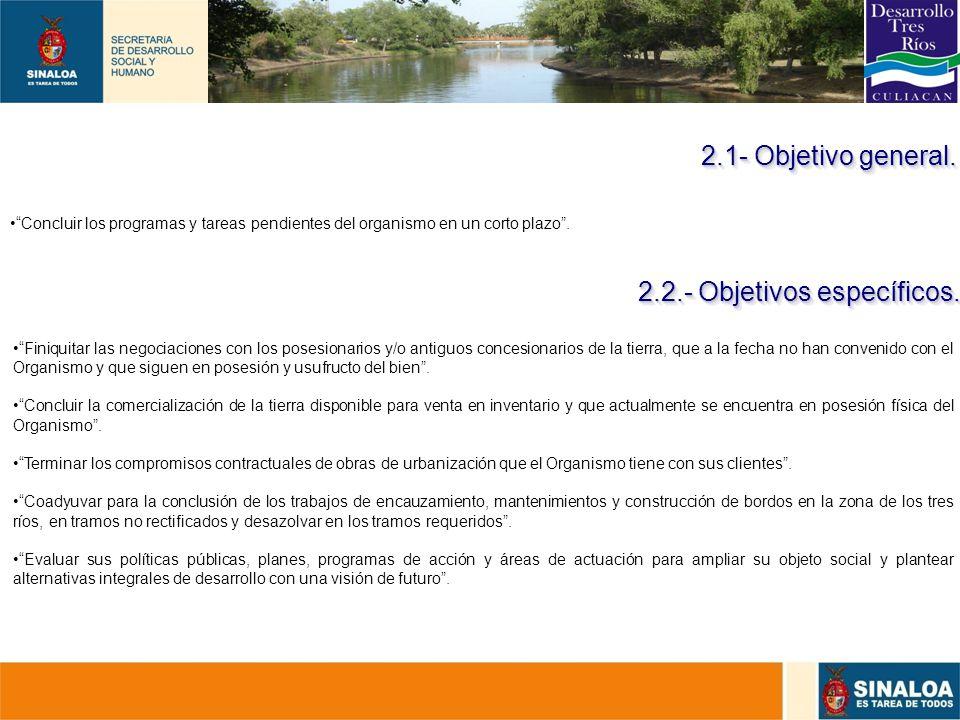 19 Concluir los programas y tareas pendientes del organismo en un corto plazo. 2.1- Objetivo general. Finiquitar las negociaciones con los posesionari