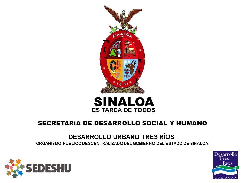 39 SINALOA ES TAREA DE TODOS SECRETARíA DE DESARROLLO SOCIAL Y HUMANO DESARROLLO URBANO TRES RÍOS ORGANISMO PÚBLICO DESCENTRALIZADO DEL GOBIERNO DEL E