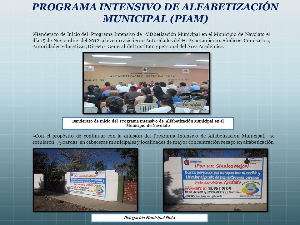 PROGRAMA INTENSIVO DE ALFABETIZACIÓN MUNICIPAL (PIAM) Banderazo de Inicio del Programa Intensivo de Alfabetización Municipal en el Municipio de Navolato el día 15 de Noviembre del 2012, al evento asistieron Autoridades del H.